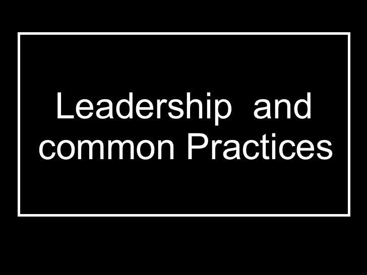 <ul><li>Leadership   and   common Practices  </li></ul>