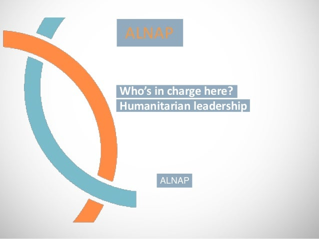 ALNAPWho's in charge here?Humanitarian leadership       ALNAP