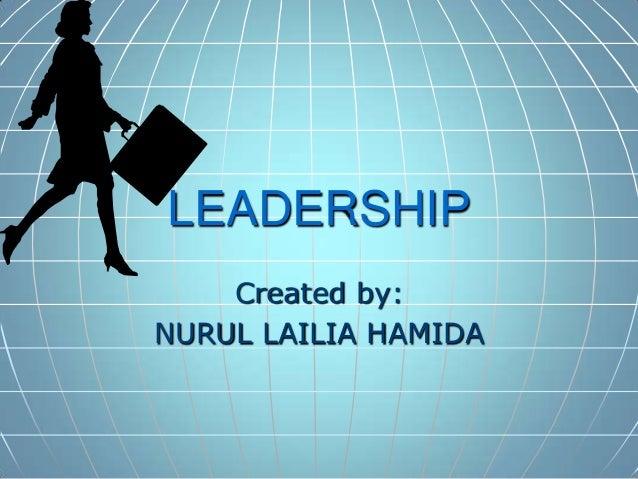 LEADERSHIP Created by: NURUL LAILIA HAMIDA