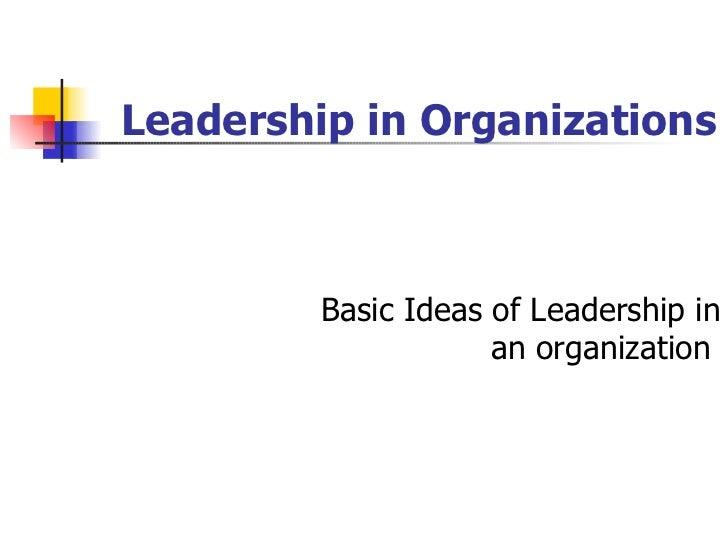 Leadership in Organizations Basic Ideas of Leadership in an organization