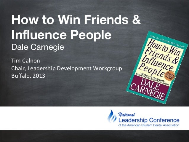 How to Win Friends & Influence People Dale Carnegie  Tim Calnon Chair, Leadership Development Workgroup Buffalo, 2013