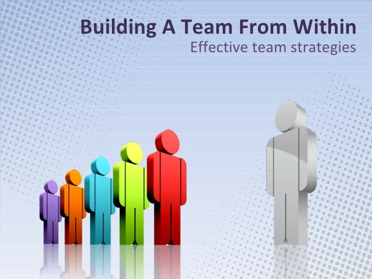 Building A Team From Within Effective team strategies