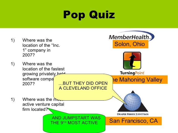 "Pop Quiz <ul><li>Where was the location of the ""Inc. 1"" company in 2007? </li></ul><ul><li>Where was the location of the f..."