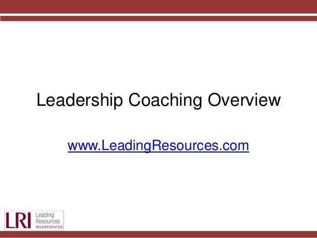 Leadership Coaching Overview www.LeadingResources.com
