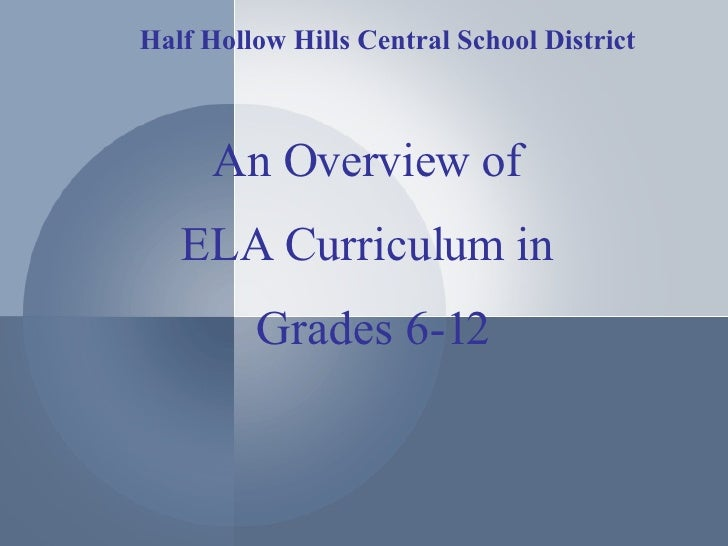 An Overview of ELA Curriculum in Grades 6-12 Half Hollow Hills Central School District
