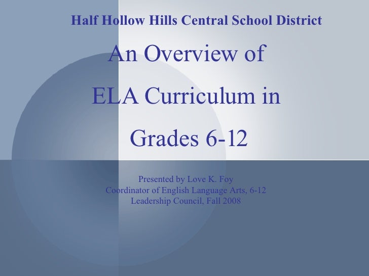 An Overview of ELA Curriculum in Grades 6-12 Presented by Love K. Foy Coordinator of English Language Arts, 6-12 Leadershi...