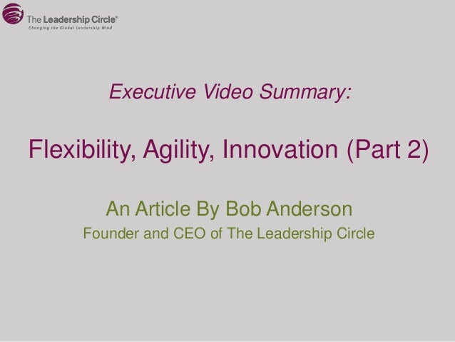 Executive Video Summary:Flexibility, Agility, Innovation (Part 2)        An Article By Bob Anderson     Founder and CEO of...