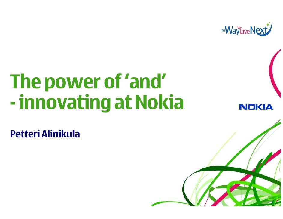 The power of 'and' - innovating at Nokia Petteri Alinikula