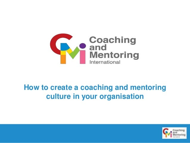 How to create a coaching and mentoring  culture in your organisation