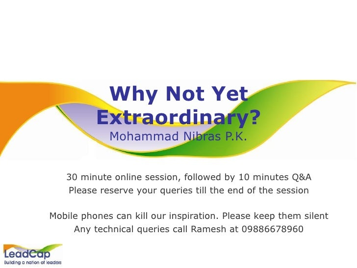Why Not Yet Extraordinary? Mohammad Nibras P.K. 30 minute online session, followed by 10 minutes Q&A Please reserve your q...
