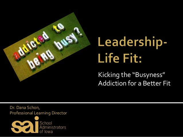 """Kicking the """"Busyness""""                                 Addiction for a Better FitDr. Dana Schon,Professional Learning Dire..."""