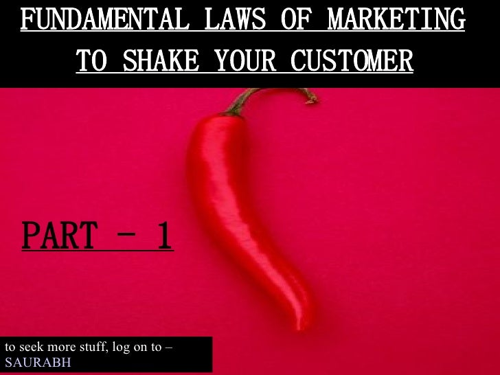 FUNDAMENTAL LAWS OF MARKETING TO SHAKE YOUR CUSTOMER PART - 1 to seek more stuff, log on to –  SAURABH