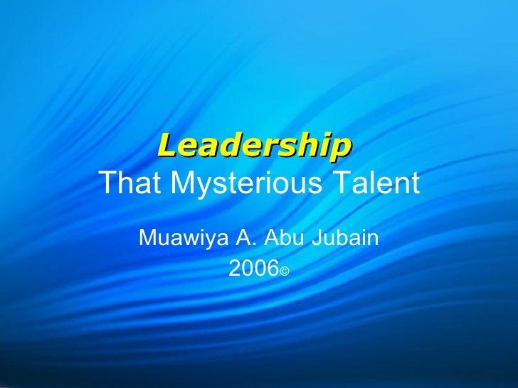 Leadership   That Mysterious Talent Muawiya A. Abu Jubain 2006 ©