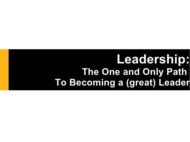 Leadership: The One and Only Path  To Becoming a (great) Leader