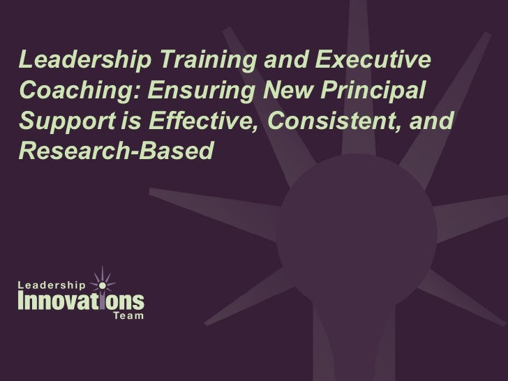 Leadership Training and Executive Coaching: Ensuring New Principal Support is Effective, Consistent, and Research-Based
