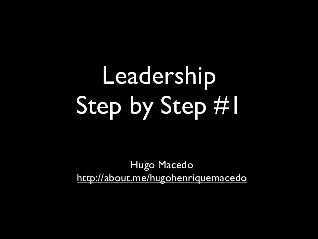 LeadershipStep by Step #1Hugo Macedohttp://about.me/hugohenriquemacedo