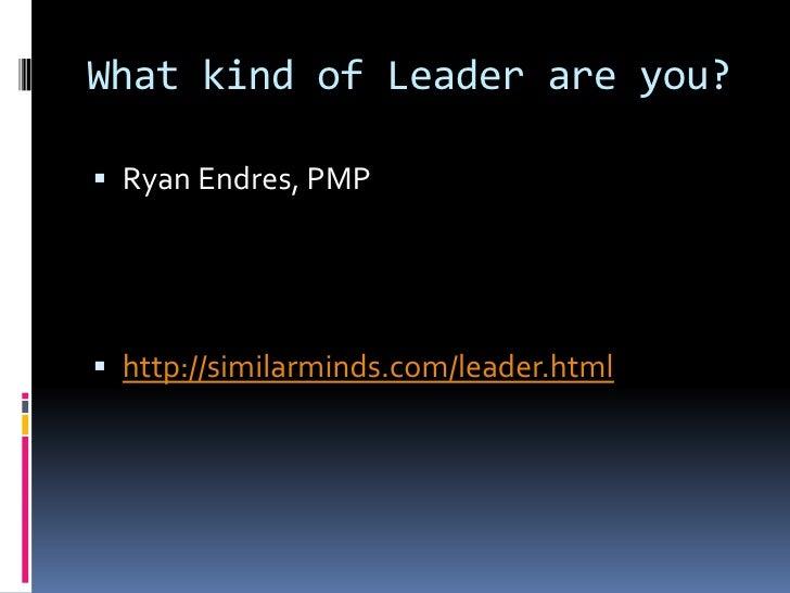 What kind of Leader are you?<br />Ryan Endres, PMP<br />http://similarminds.com/leader.html<br />
