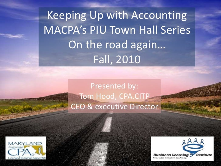 Keeping Up with AccountingMACPA's PIU Town Hall SeriesOn the road again…Fall, 2010<br />Presented by:<br />Tom Hood, CPA.C...