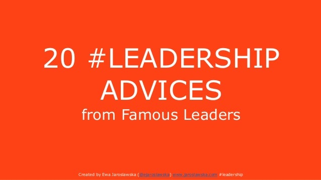 20 #LEADERSHIP ADVICES from Famous Leaders Created by Ewa Jaroslawska (@ejaroslawska) www.jaroslawska.com #leadership