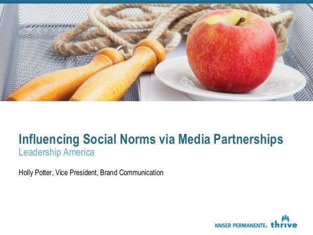 Influencing Social Norms via Media Partnerships Leadership America Holly Potter, Vice President, Brand Communication