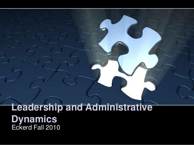 Leadership and AdministrativeDynamicsEckerd Fall 2010