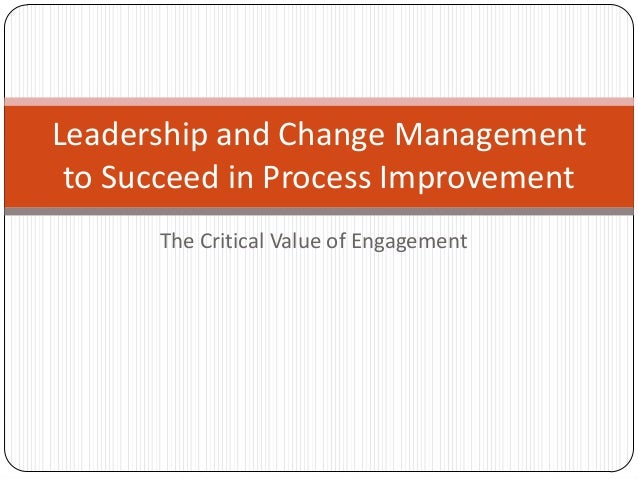 The Critical Value of Engagement Leadership and Change Management to Succeed in Process Improvement