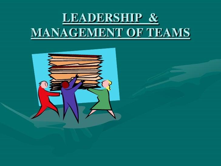 LEADERSHIP  & MANAGEMENT OF TEAMS<br />
