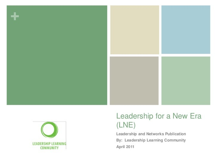 +    Leadership for a New Era    (LNE)    Leadership and Networks Publication    By: Leadership Learning Community    Apri...