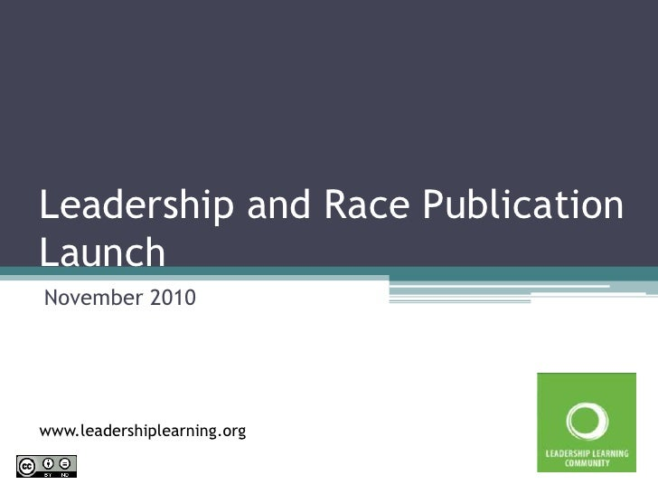 Leadership and Race Publication Launch<br />November 2010<br />www.leadershiplearning.org<br />
