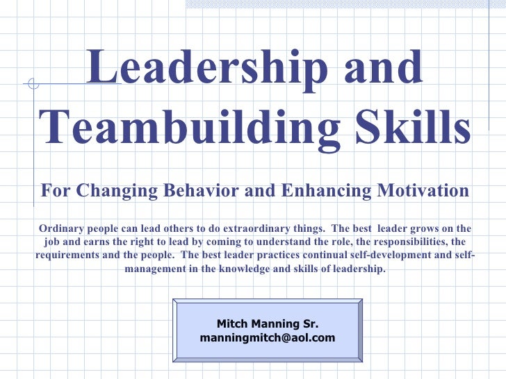skills for project leadership and team building In review – top 5 team management skills every manager needs: everyone talks about team-building, jennifer said, but in this video, she wanted to focus on team management  first, she defined team management as the ability of an individual to administer and/or coordinate a group of individuals to perform a task.