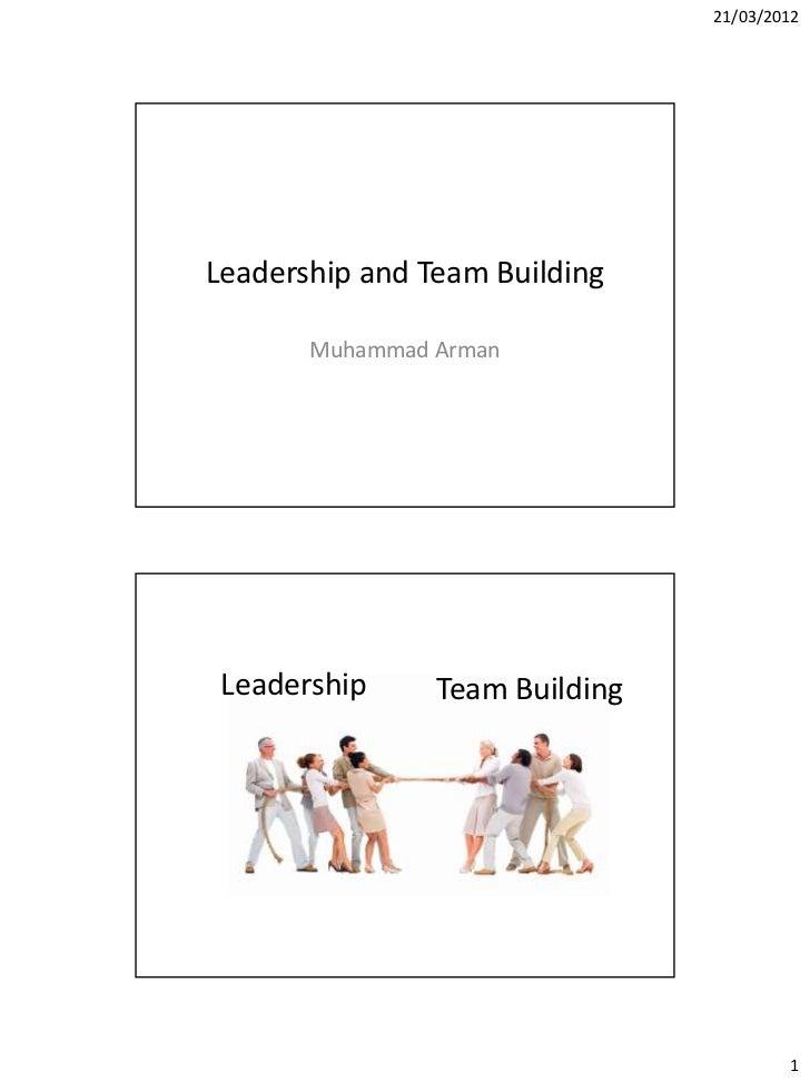 21/03/2012Leadership and Team Building       Muhammad Arman Leadership     Team Building                                  ...