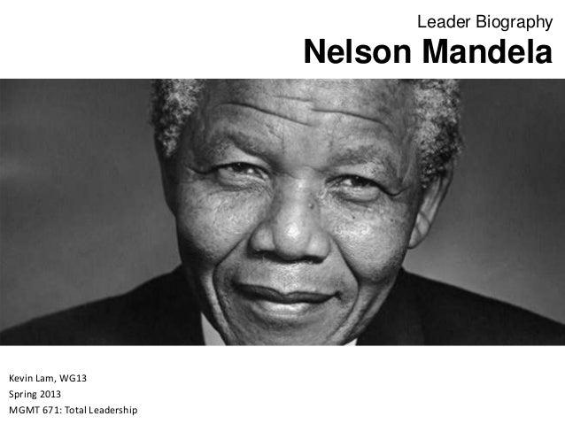 Leader BiographyNelson MandelaKevin Lam, WG13Spring 2013MGMT 671: Total Leadership