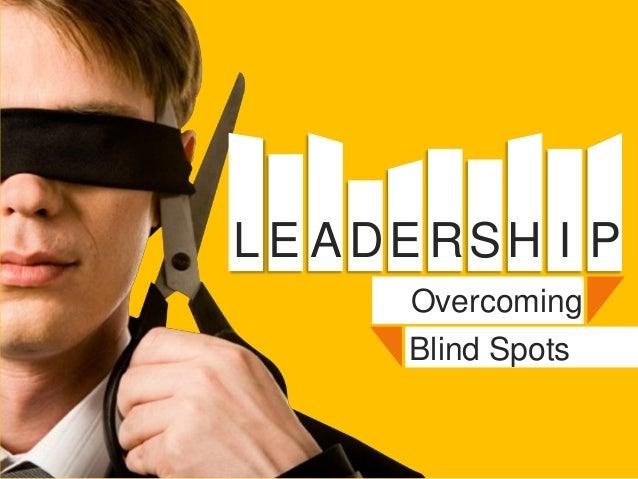 L E ADE RSH I P      Overcoming      Blind Spots