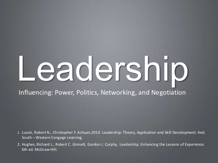 LeadershipInfluencing: Power, Politics, Networking, and Negotiation1. Lussie, Robert N., Christopher F. Achuan.2010. Leade...
