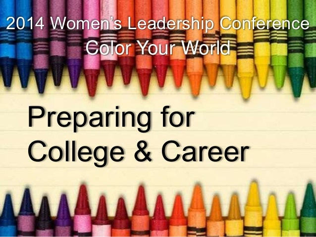 2014 Women's Leadership Conference  Color Your World  Preparing for College & Career