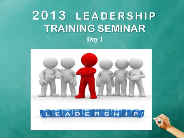 2013 LEADERSHIPTRAINING SEMINARDay1