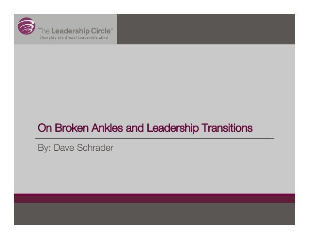 On Broken Ankles and Leadership Transitions By: Dave Schrader