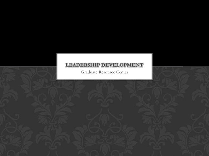 LEADERSHIP DEVELOPMENT    Graduate Resource Center