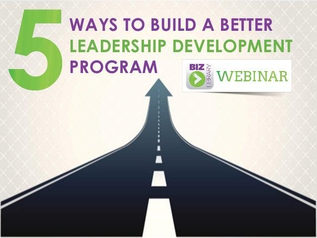 WAYS TO BUILD A BETTER LEADERSHIP DEVELOPMENT PROGRAM