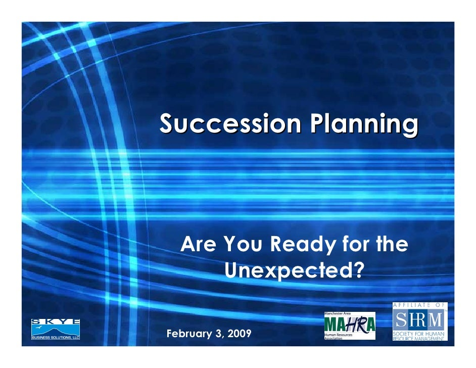 Succession Planning      Are You Ready for the       Unexpected?  February 3, 2009