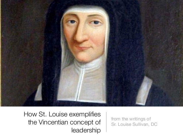 How St. Louise exemplifies                             from the writings of the Vincentian concept of   Sr. Louise Sullivan...