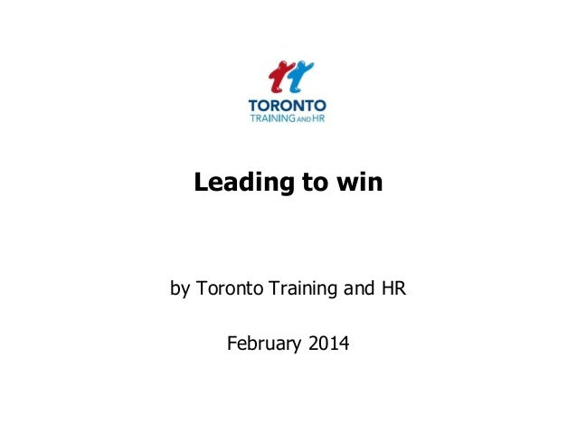Leading to win  by Toronto Training and HR  February 2014