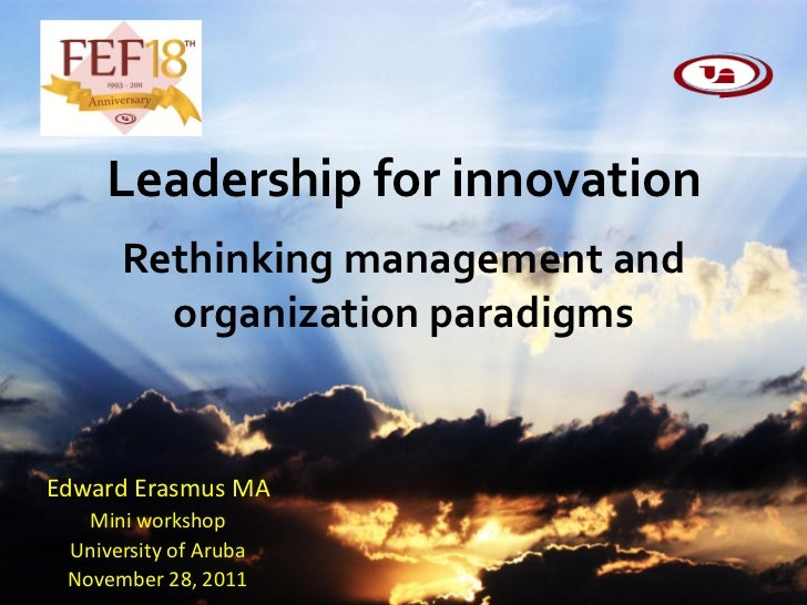 Leadership for innovation      Rethinking management and        organization paradigmsEdward Erasmus MA   Mini workshop Un...