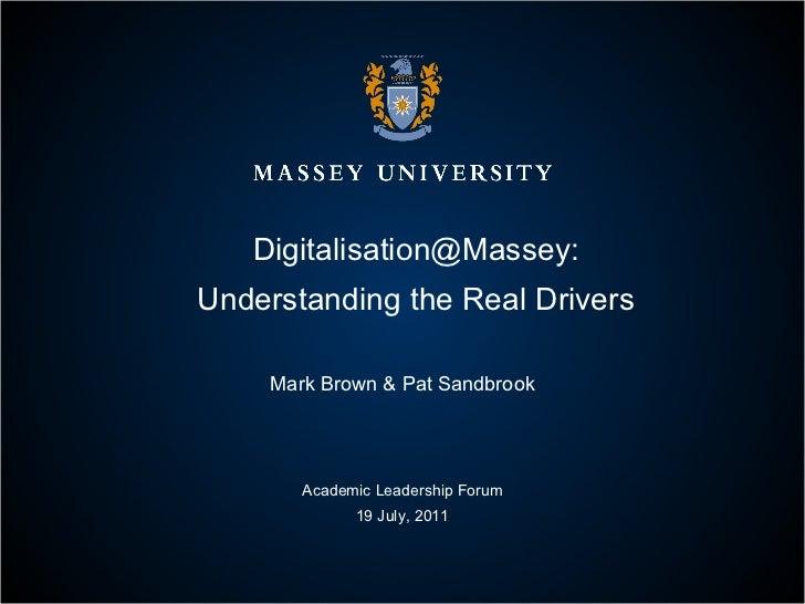 Digitalisation@Massey: Understanding the Real Drivers Mark Brown & Pat Sandbrook Academic Leadership Forum 19 July, 2011