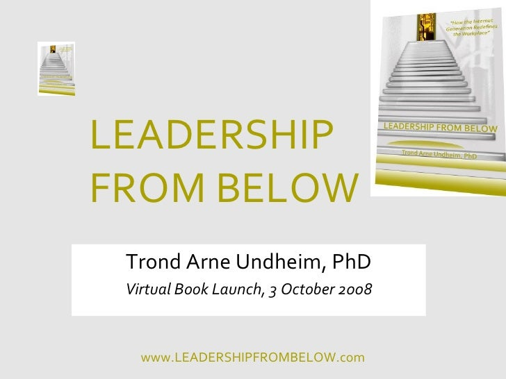 LEADERSHIP FROM BELOW  Trond Arne Undheim, PhD  Virtual Book Launch, 3 October 2008      www.LEADERSHIPFROMBELOW.com