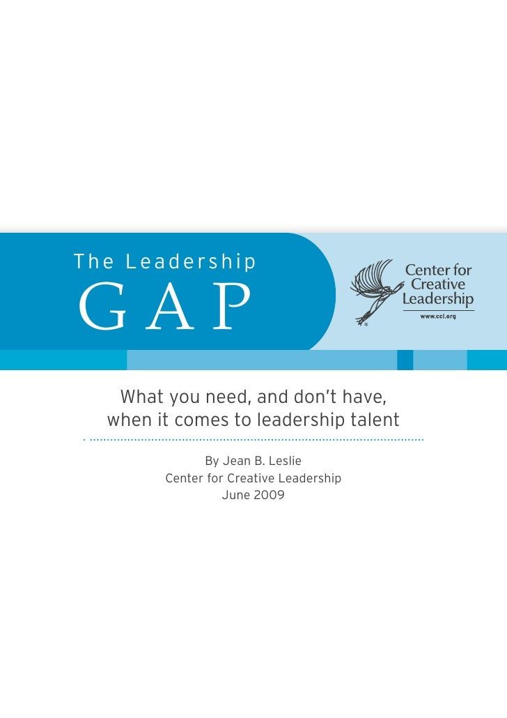 The Leadership  GAP    What you need, and don't have,   when it comes to leadership talent                By Jean B. Lesli...