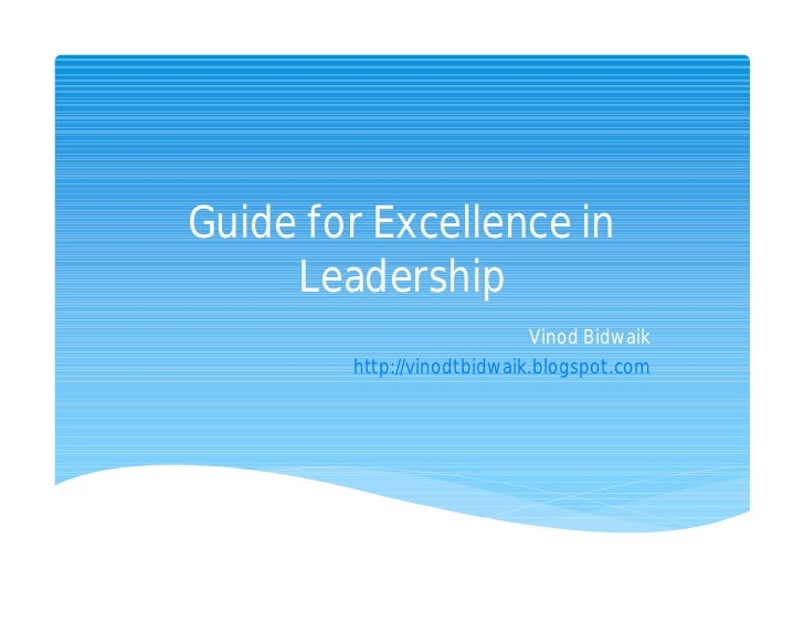 Guide for Excellence in     Leadership                            Vinod Bidwaik        http://vinodtbidwaik.blogspot.com