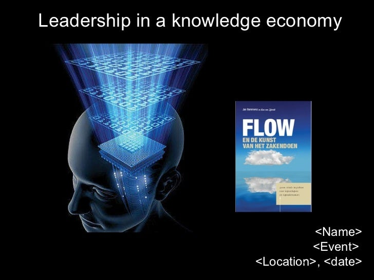 Leadership in a knowledge economy <Name> <Event>  <Location>, <date>