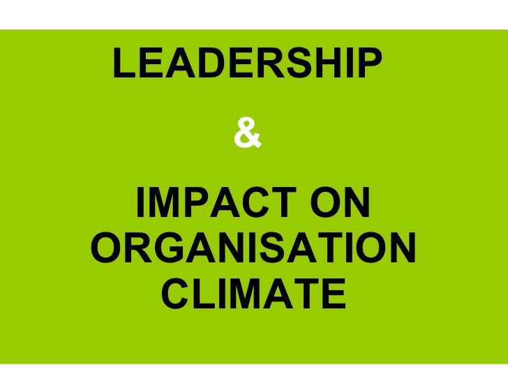 LEADERSHIP  &  IMPACT ON ORGANISATION CLIMATE