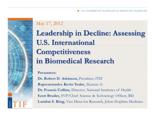 May 17, 2012Leadership in Decline: AssessingU.S. InternationalCompetitivenessin Biomedical ResearchPresenters:Dr. Robert D...